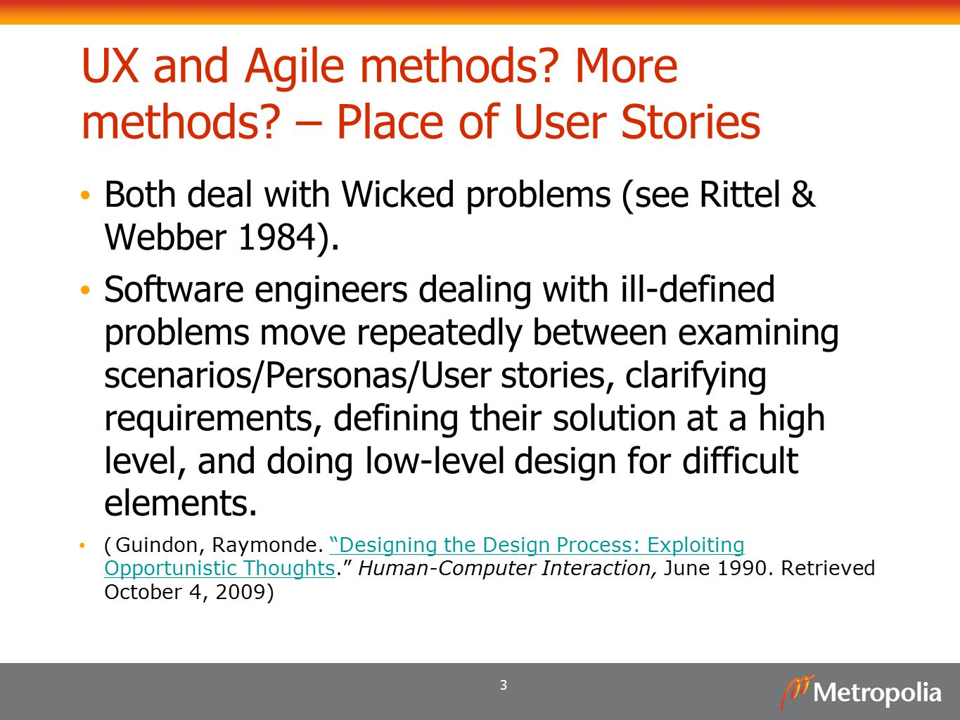 3 UX and Agile methods? More methods? – Place of User Stories Both deal with Wicked problems (see Rittel & Webber 1984). Software engineers dealing wi