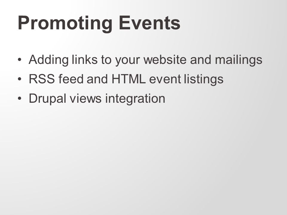 Promoting Events Adding links to your website and mailings RSS feed and HTML event listings Drupal views integration