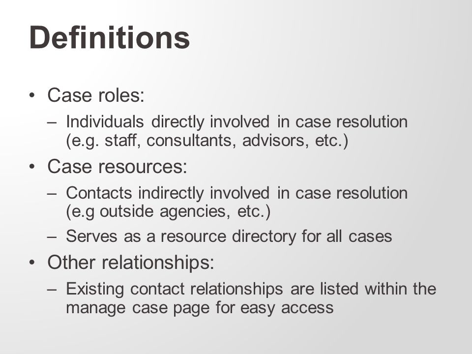Definitions Case roles: –Individuals directly involved in case resolution (e.g.