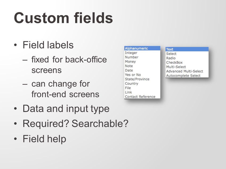 Custom fields Field labels –fixed for back-office screens –can change for front-end screens Data and input type Required.
