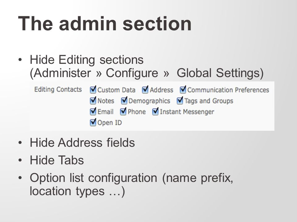 The admin section Hide Editing sections (Administer » Configure » Global Settings) Hide Address fields Hide Tabs Option list configuration (name prefix, location types …)