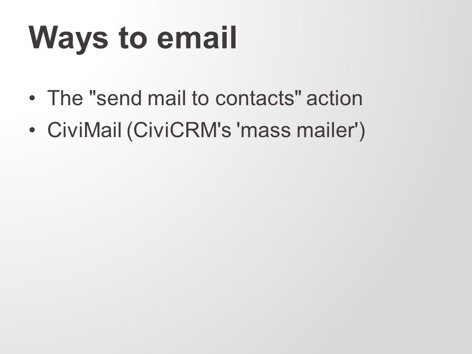 Ways to email The send mail to contacts action CiviMail (CiviCRM s mass mailer )