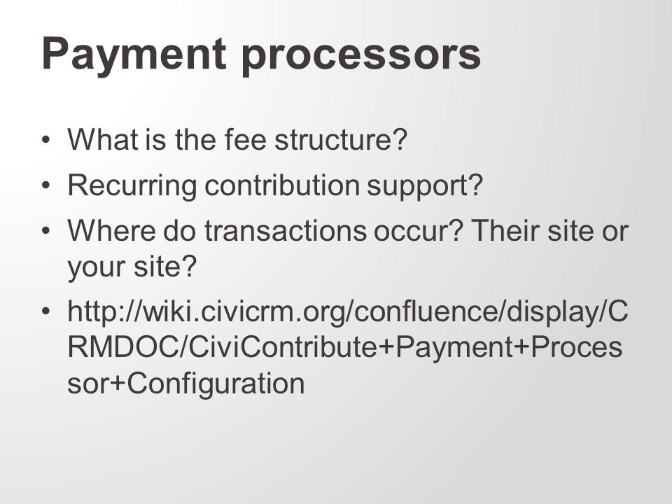 Payment processors What is the fee structure. Recurring contribution support.