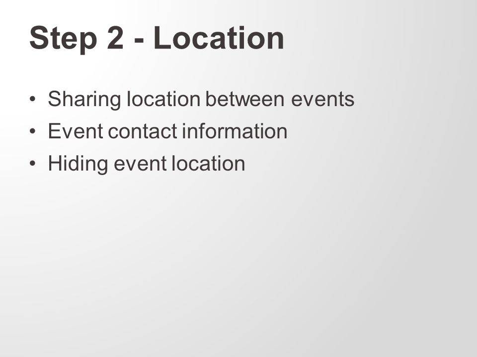Step 2 - Location Sharing location between events Event contact information Hiding event location