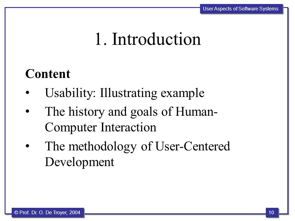 10 © Prof. Dr. O. De Troyer, 2004 User Aspects of Software Systems 1. Introduction Content Usability: Illustrating example The history and goals of Hu
