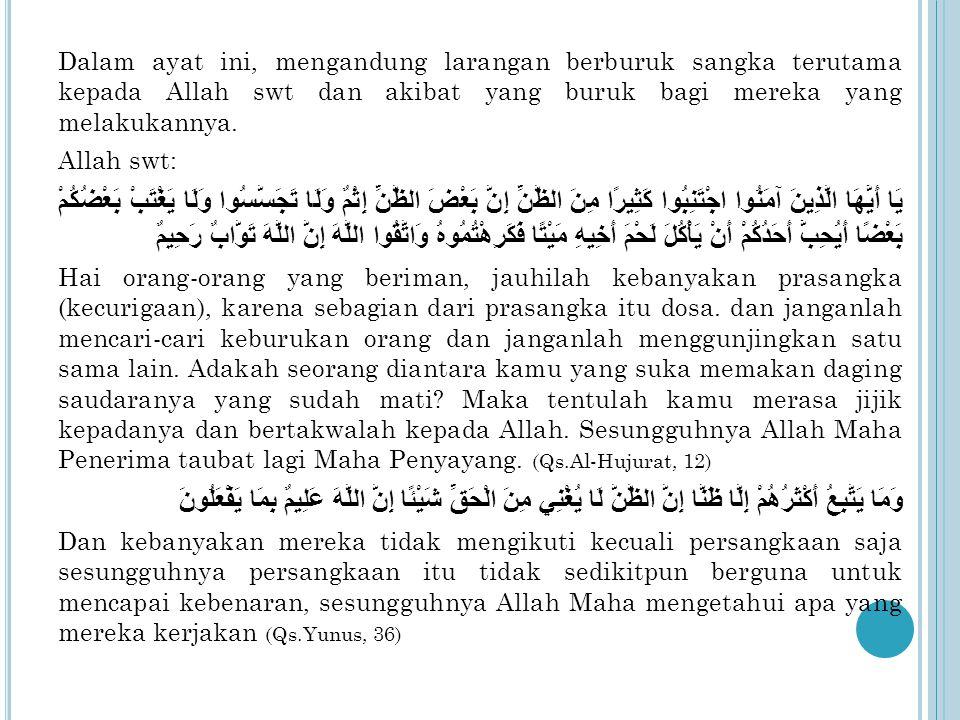 Dalam ayat ini, mengandung larangan berburuk sangka terutama kepada Allah swt dan akibat yang buruk bagi mereka yang melakukannya.