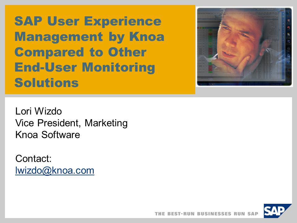 SAP User Experience Management by Knoa Compared to Other End-User Monitoring Solutions Lori Wizdo Vice President, Marketing Knoa Software Contact: lwi