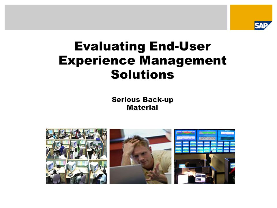 Evaluating End-User Experience Management Solutions Serious Back-up Material