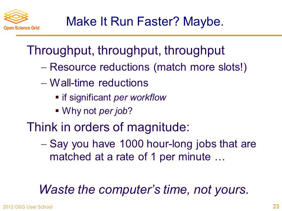 2012 OSG User School Make It Run Faster. Maybe.