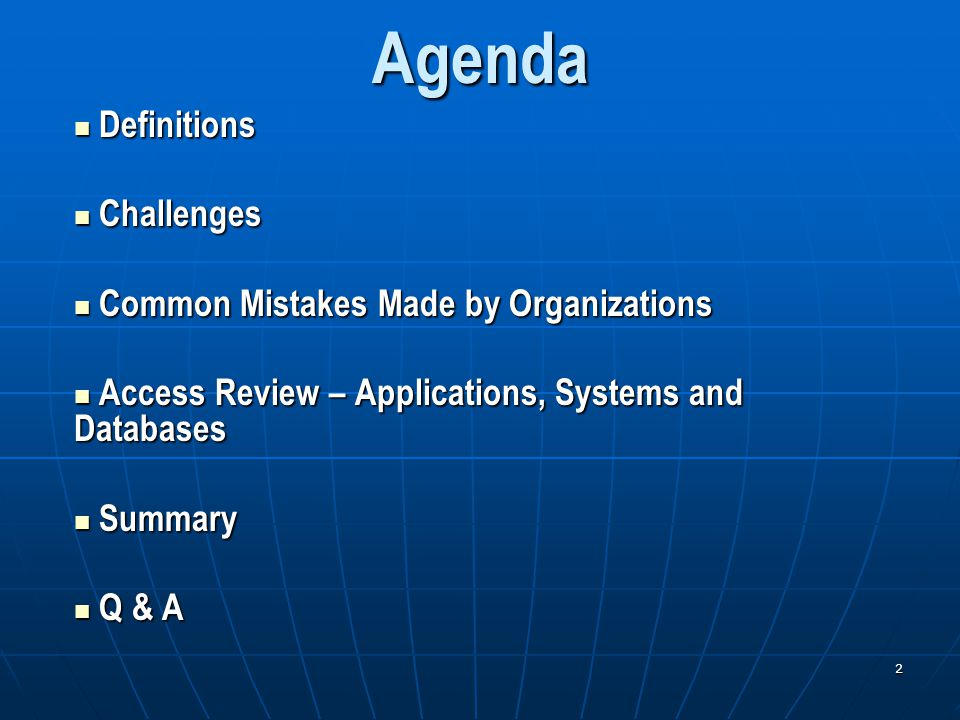 2Agenda Definitions Definitions Challenges Challenges Common Mistakes Made by Organizations Common Mistakes Made by Organizations Access Review – Applications, Systems and Databases Access Review – Applications, Systems and Databases Summary Summary Q & A Q & A