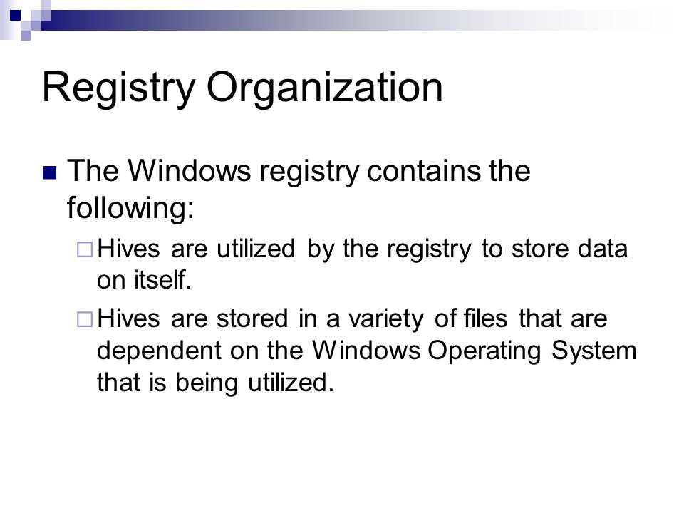 Registry Organization The Windows registry contains the following:  Hives are utilized by the registry to store data on itself.
