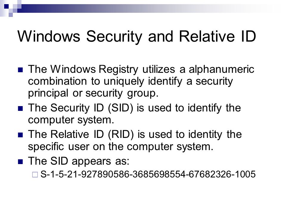 Windows Security and Relative ID The Windows Registry utilizes a alphanumeric combination to uniquely identify a security principal or security group.