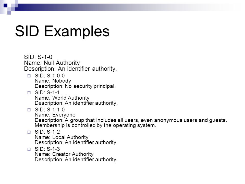 SID Examples SID: S-1-0 Name: Null Authority Description: An identifier authority.
