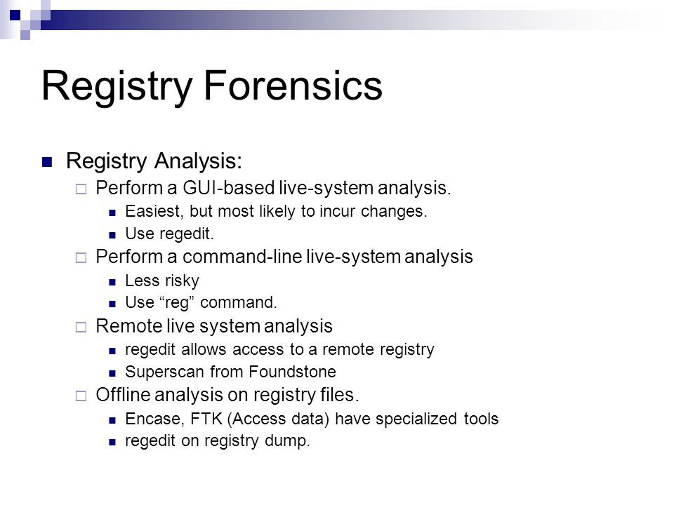 Registry Forensics Registry Analysis:  Perform a GUI-based live-system analysis.