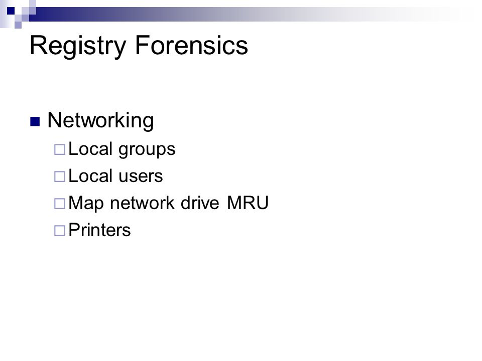 Registry Forensics Networking  Local groups  Local users  Map network drive MRU  Printers