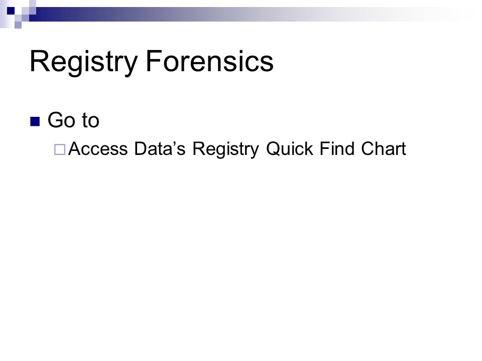 Registry Forensics Go to  Access Data's Registry Quick Find Chart