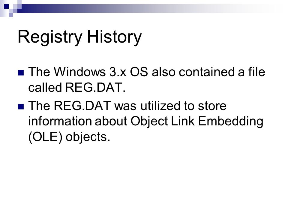 Registry History The Windows 9x/NT 3.5 Operating System is composed of the following files:  System.dat – Utilized for system settings.