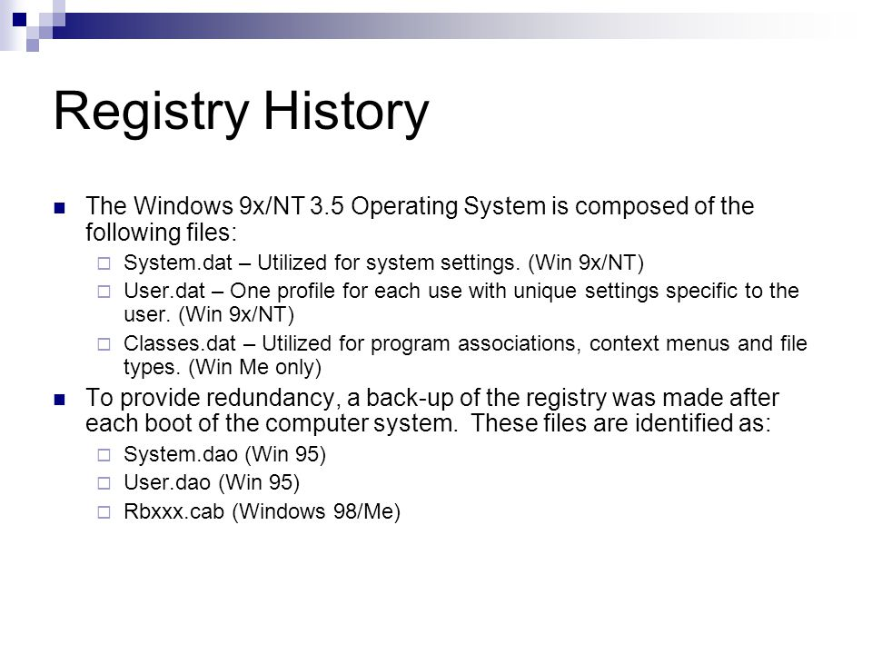 Registry History The Windows 9x/NT 3.5 Operating System is composed of the following files:  System.dat – Utilized for system settings.