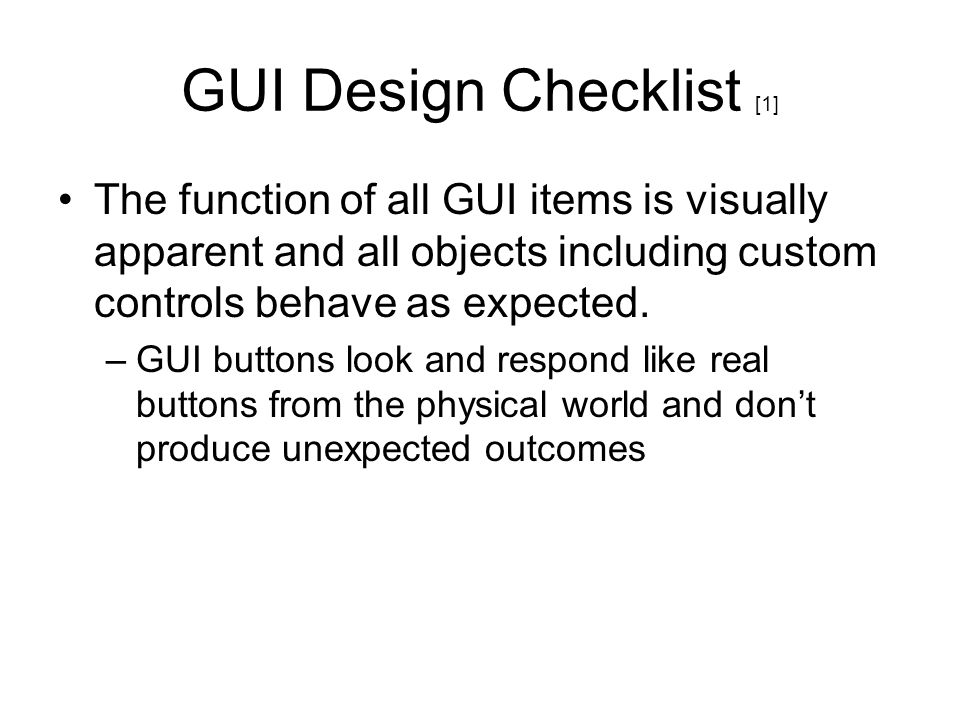 GUI Design Checklist [1] The function of all GUI items is visually apparent and all objects including custom controls behave as expected. –GUI buttons