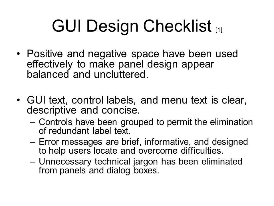 GUI Design Checklist [1] Positive and negative space have been used effectively to make panel design appear balanced and uncluttered. GUI text, contro