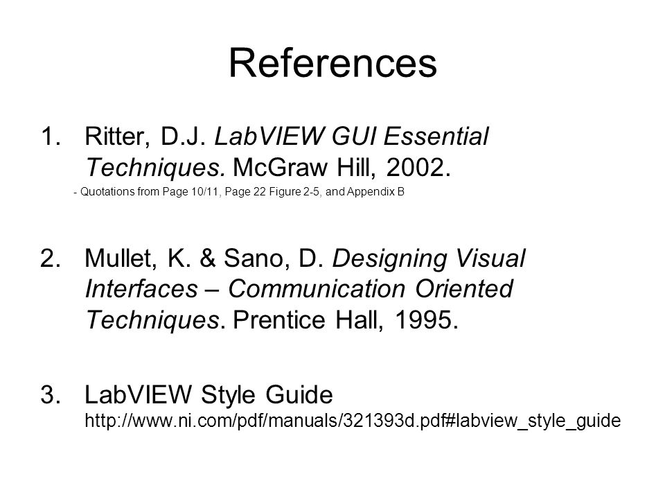References 1.Ritter, D.J. LabVIEW GUI Essential Techniques. McGraw Hill, 2002. - Quotations from Page 10/11, Page 22 Figure 2-5, and Appendix B 2.Mull