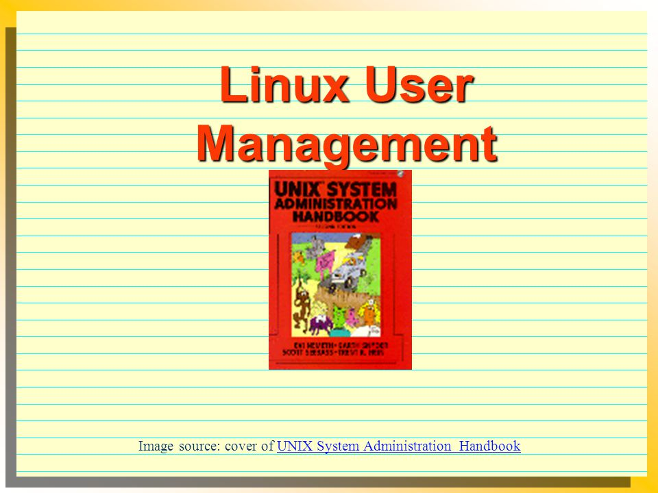 Basic tasks UNIX Add group (if new group) Create home directories Add users Create passwords Change ownership Change group Change permissions Create initialization files (.cshrc,.login,.profile) Linux add user create password automatically home directory will be create in /home/userid group, ownership and permissions also handled automatically