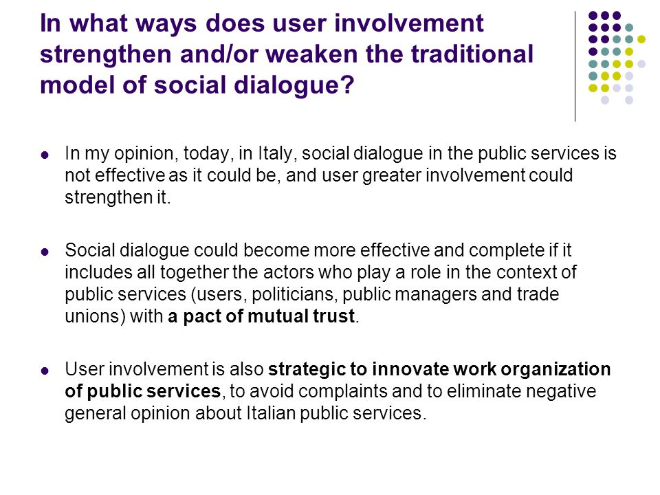 In what ways does user involvement strengthen and/or weaken the traditional model of social dialogue.