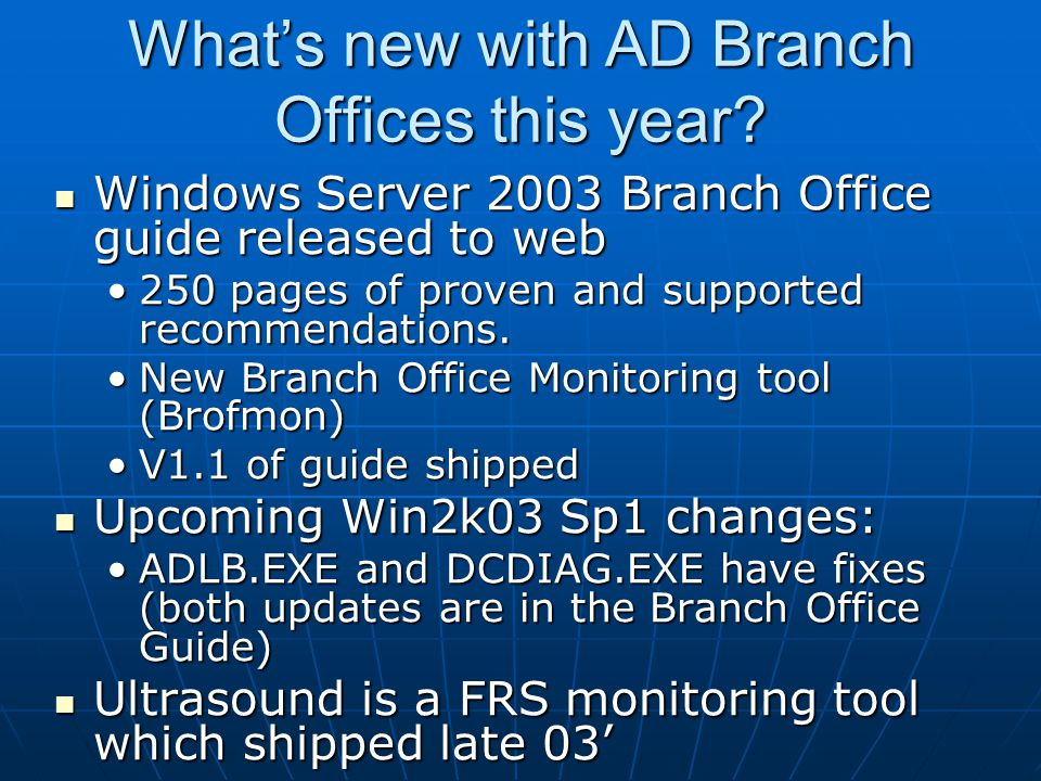 What's new with AD Branch Offices this year? Windows Server 2003 Branch Office guide released to web Windows Server 2003 Branch Office guide released