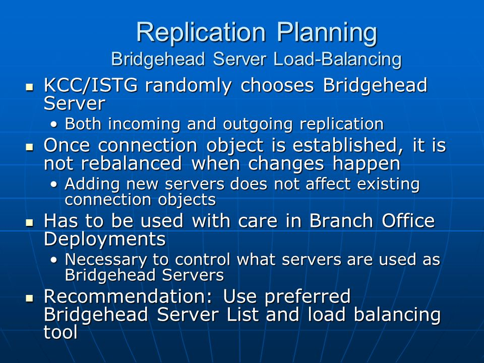 Replication Planning Bridgehead Server Load-Balancing KCC/ISTG randomly chooses Bridgehead Server KCC/ISTG randomly chooses Bridgehead Server Both inc