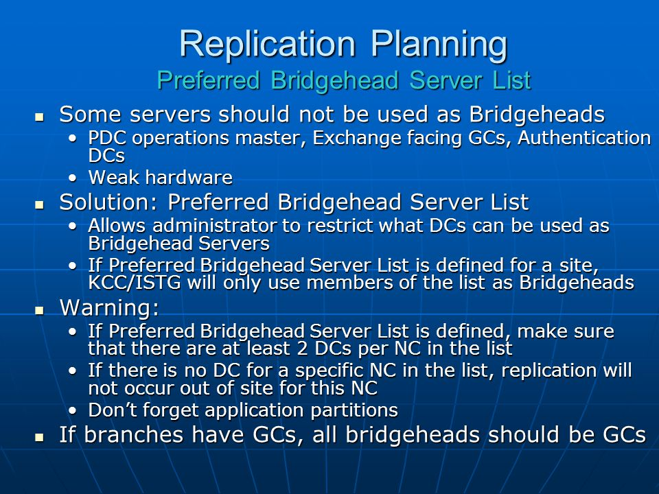 Replication Planning Preferred Bridgehead Server List Some servers should not be used as Bridgeheads Some servers should not be used as Bridgeheads PD