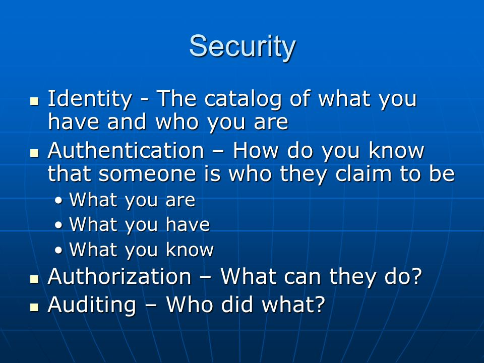Security Identity - The catalog of what you have and who you are Identity - The catalog of what you have and who you are Authentication – How do you k