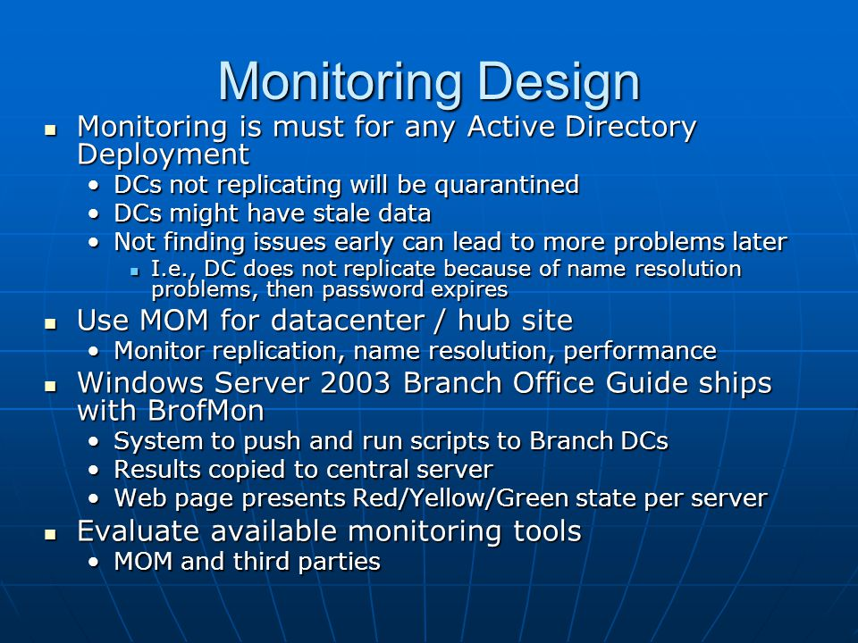 Monitoring Design Monitoring is must for any Active Directory Deployment Monitoring is must for any Active Directory Deployment DCs not replicating wi