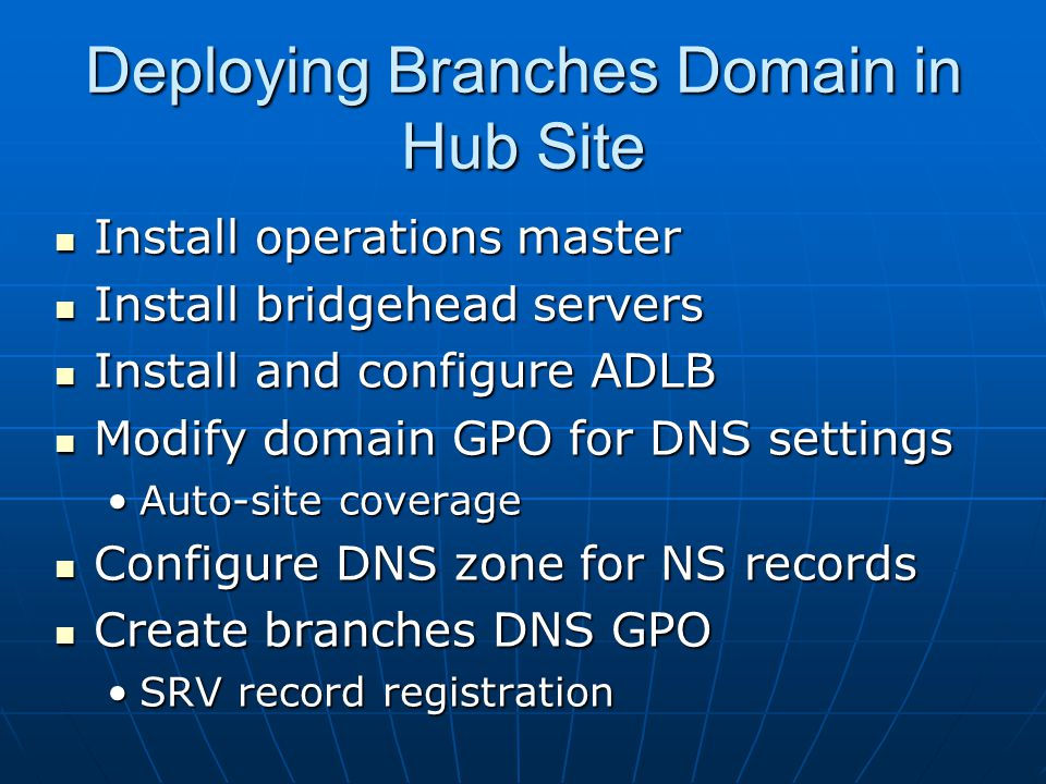Deploying Branches Domain in Hub Site Install operations master Install operations master Install bridgehead servers Install bridgehead servers Instal