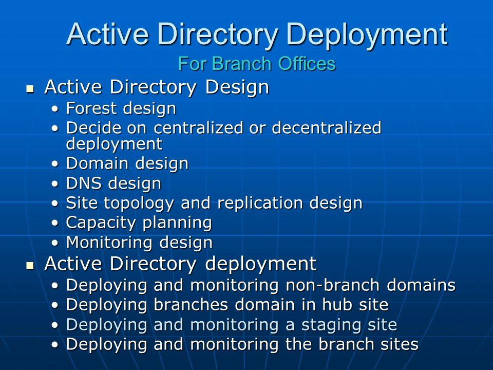 Active Directory Deployment For Branch Offices Active Directory Design Active Directory Design Forest designForest design Decide on centralized or dec