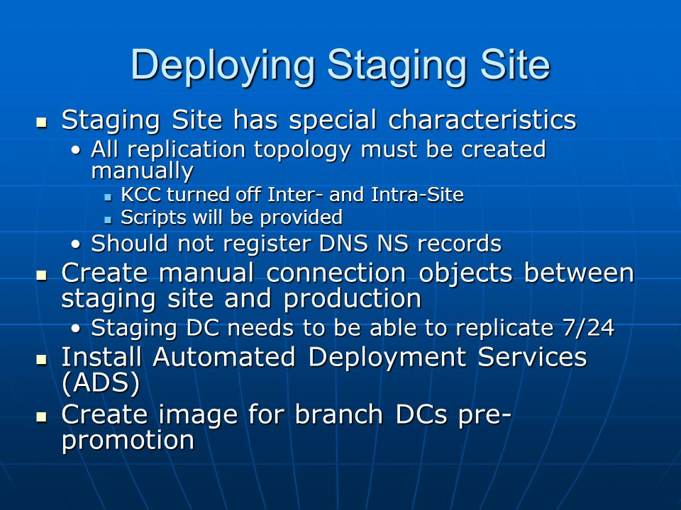 Deploying Staging Site Staging Site has special characteristics Staging Site has special characteristics All replication topology must be created manu