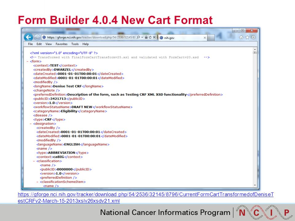 Form Builder 4.0.4 New Cart Format https://gforge.nci.nih.gov/tracker/download.php/54/2536/32145/8796/CurrentFormCartTransformedofDeniseT estCRFv2-March-15-2013xslv26xsdv21.xml