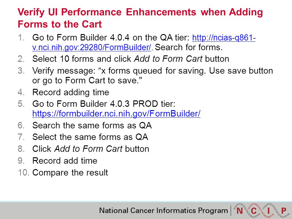 Verify UI Performance Enhancements when Adding Forms to the Cart 1.Go to Form Builder 4.0.4 on the QA tier: http://ncias-q861- v.nci.nih.gov:29280/FormBuilder/.