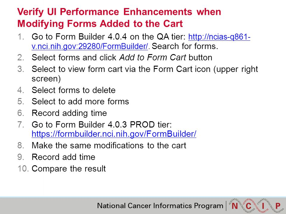 Verify UI Performance Enhancements when Modifying Forms Added to the Cart 1.Go to Form Builder 4.0.4 on the QA tier: http://ncias-q861- v.nci.nih.gov:29280/FormBuilder/.