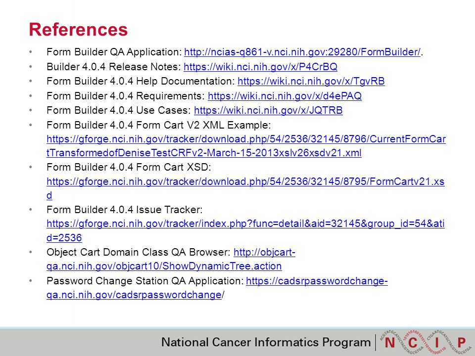 References Form Builder QA Application: http://ncias-q861-v.nci.nih.gov:29280/FormBuilder/.http://ncias-q861-v.nci.nih.gov:29280/FormBuilder/ Builder