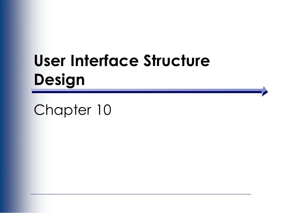User Interface Structure Design Chapter 10
