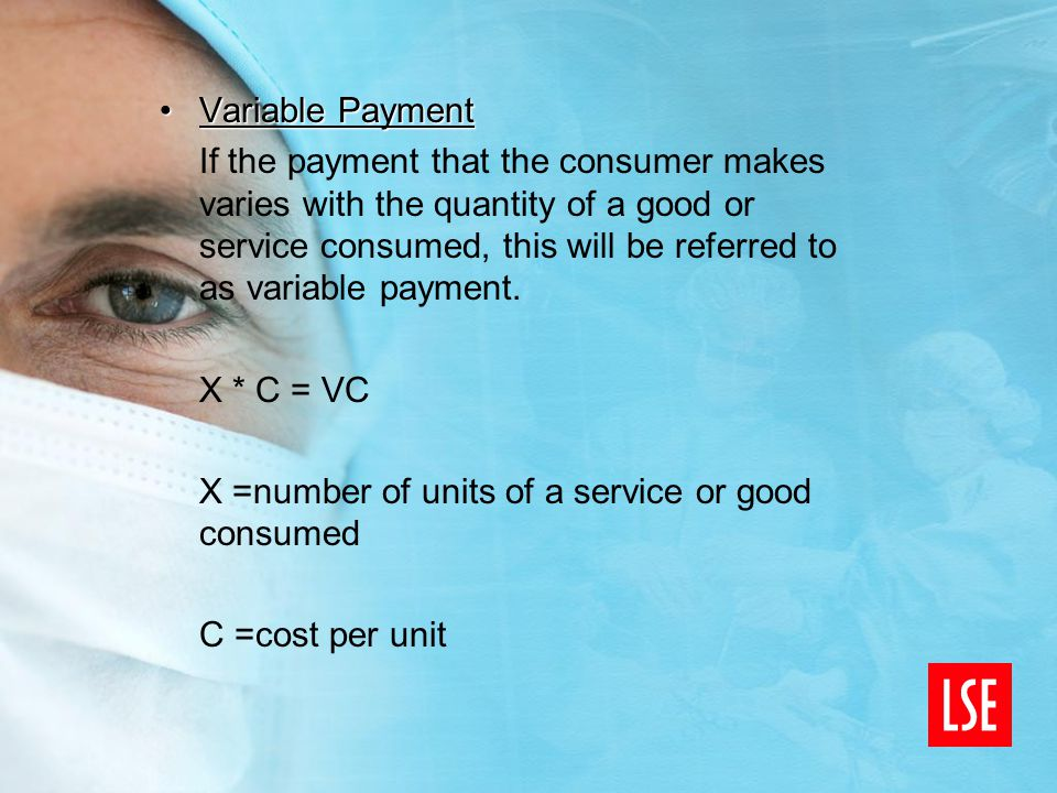 Variable PaymentVariable Payment If the payment that the consumer makes varies with the quantity of a good or service consumed, this will be referred to as variable payment.