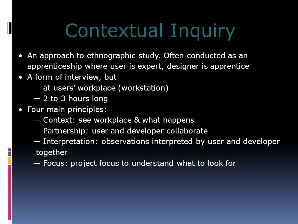 Contextual Inquiry An approach to ethnographic study.