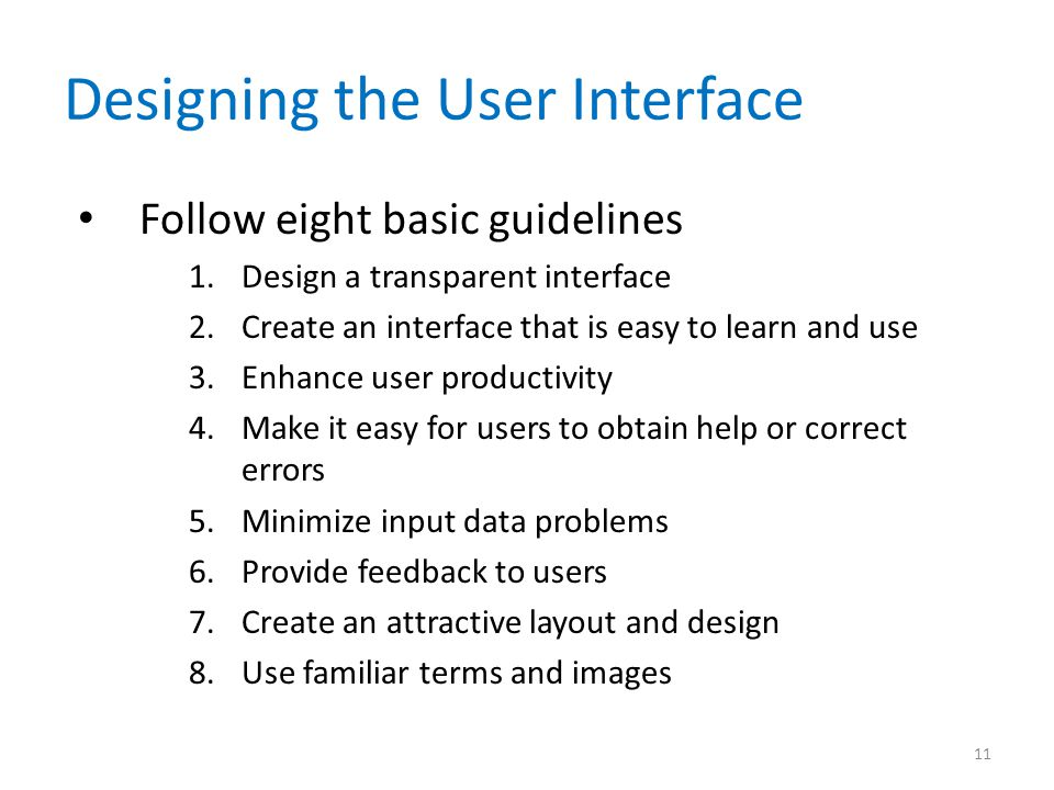 Designing the User Interface Follow eight basic guidelines 1.Design a transparent interface 2.Create an interface that is easy to learn and use 3.Enha
