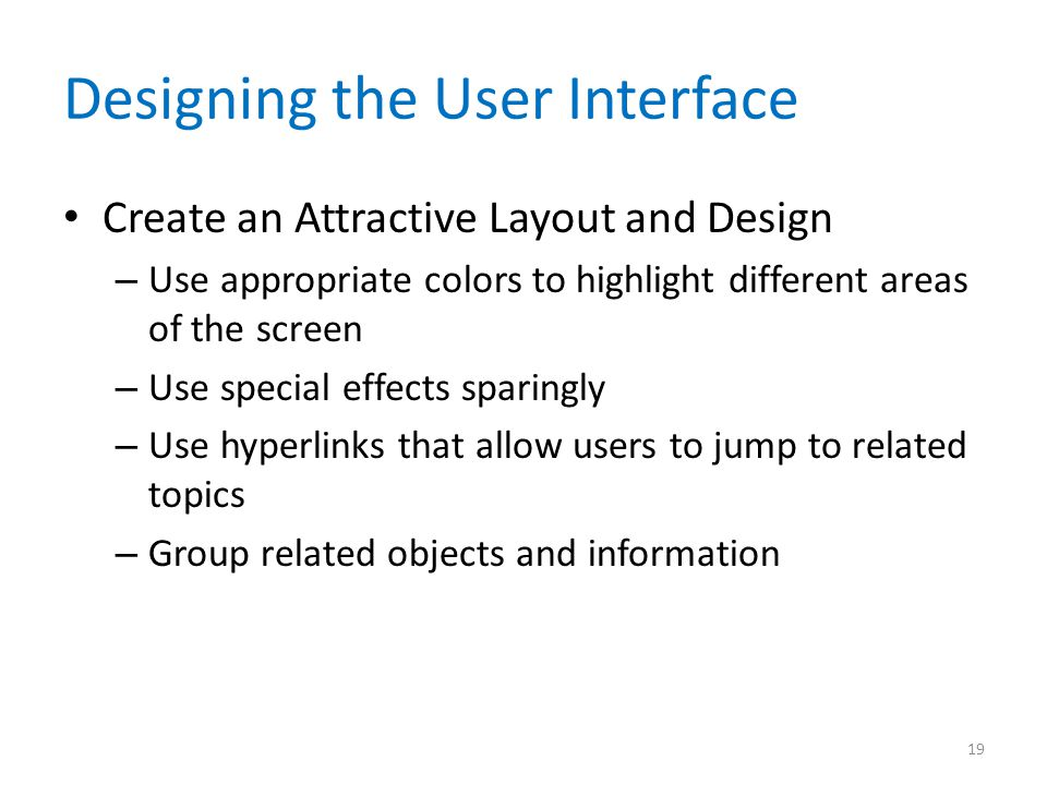 Designing the User Interface Create an Attractive Layout and Design – Use appropriate colors to highlight different areas of the screen – Use special