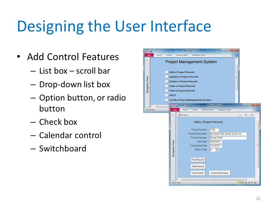 Designing the User Interface Add Control Features – List box – scroll bar – Drop-down list box – Option button, or radio button – Check box – Calendar