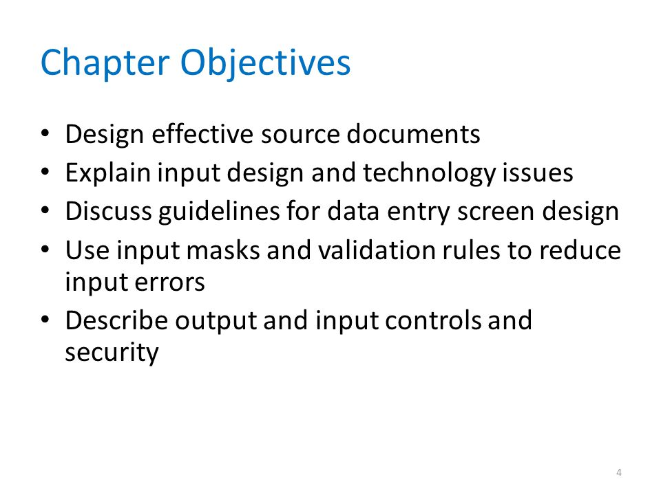 Chapter Objectives Design effective source documents Explain input design and technology issues Discuss guidelines for data entry screen design Use in