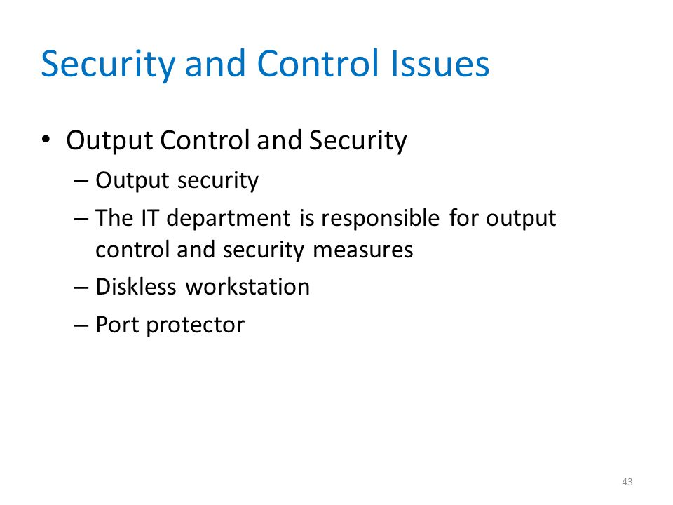Security and Control Issues Output Control and Security – Output security – The IT department is responsible for output control and security measures