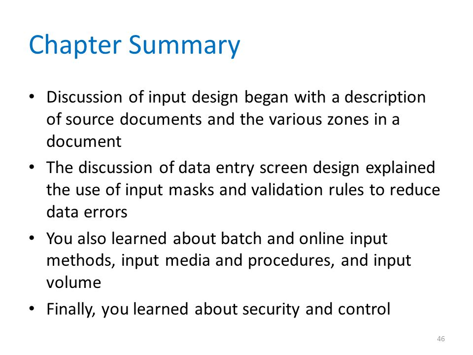 Chapter Summary Discussion of input design began with a description of source documents and the various zones in a document The discussion of data ent