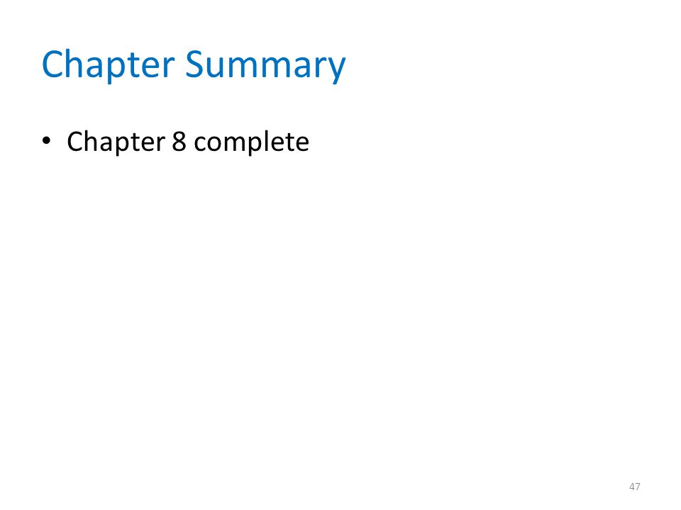 Chapter Summary Chapter 8 complete 47