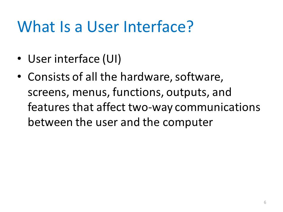 User Interface Design Evolution of the User Interface – Process-control – As information management evolved from centralized data processing to dynamic, enterprise-wide systems, the primary focus also shifted — from the IT department to the users themselves – User-centered system – Requires an understanding of human-computer interaction and user-centered design principles 7